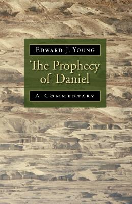 The Prophecy of Daniel: A Commentary - Young, Edward J