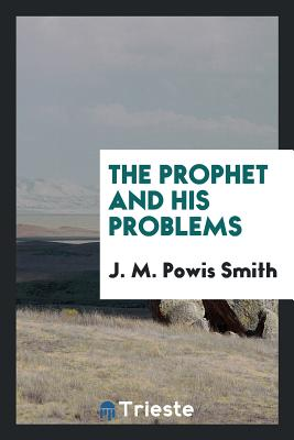 The Prophet and His Problems - Smith, J M Powis