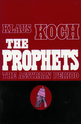 The Prophets: The Assyrian Period - Koch, Klaus