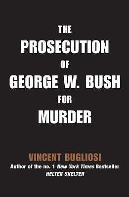 The Prosecution of George W Bush for Murder - Bugliosi, Vincent