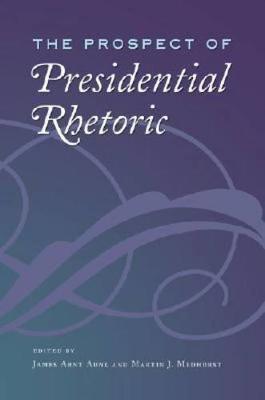 The Prospect of Presidential Rhetoric - Aune, James Arnt (Editor)