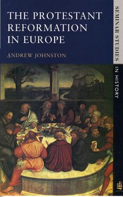 The Protestant Reformation - Johnston, Andrew