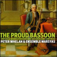 The Proud Bassoon: Virtuoso Works for Baroque Bassoon and Continuo - Ensemble Marsyas; Peter Whelan (bassoon); Thomas Smith (cello maker)