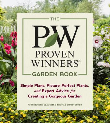 The Proven Winners Garden Book: Simple Plans, Picture-Perfect Plants, and Expert Advice for Creating a Gorgeous Garden - Clausen, Ruth Rogers, and Christopher, Thomas