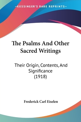 The Psalms and Other Sacred Writings: Their Origin, Contents, and Significance (1918) - Eiselen, Frederick Carl