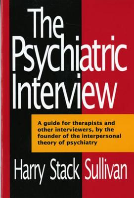 The Psychiatric Interview - Sullivan, Harry