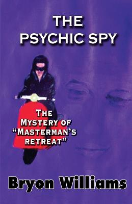 The Psychic Spy.: The Mystery of Masterman's Retreat - Williams, Bryon Thomas