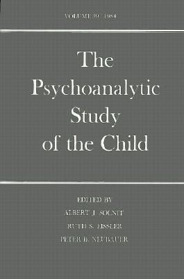 The Psychoanalytic Study of the Child: Volume 39 - Neubauer, Peter B, Dr., and Eissler, Ruth S, and Solnit, Albert J, Dr., M.D. (Editor)