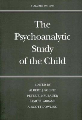 The Psychoanalytic Study of the Child: Volume 49 - Solnit, Albert J, Dr., M.D. (Editor), and Neubauer, Peter B, Dr. (Editor), and Dowling, A Scott, Dr. (Editor)