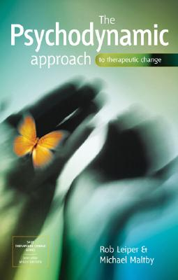 The Psychodynamic Approach to Therapeutic Change - Leiper, Rob, Dr., and Maltby, Michael, Dr.