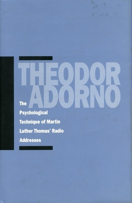 The Psychological Technique of Martin Luther Thomas' Radio Addresses - Adorno, Theodor W, Professor
