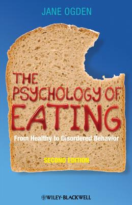 The Psychology of Eating: From Healthy to Disordered Behavior - Ogden, Jane
