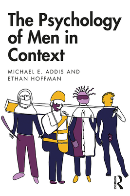 The Psychology of Men in Context - Addis, Michael E., and Hoffman, Ethan