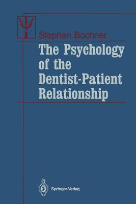 The Psychology of the Dentist-Patient Relationship - Bochner, Stephen