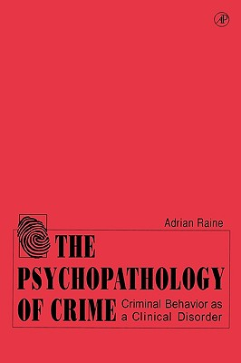 The Psychopathology of Crime: Criminal Behavior as a Clinical Disorder - Raine, Adrian
