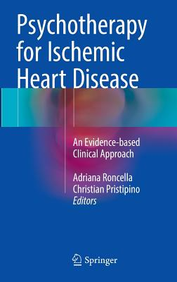 The Psychotherapy for Ischemic Heart Disease 2016: An Evidence-Based Clinical Approach - Pristipino, Christian (Editor), and Roncella, Adriana (Editor)