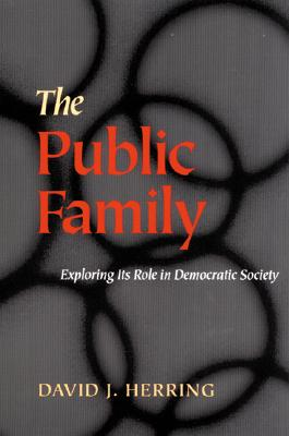 The Public Family: Exploring Its Role in Democratic Society - Herring, David J