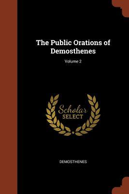 The Public Orations of Demosthenes; Volume 2 - Demosthenes