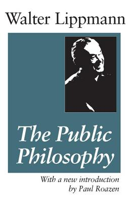 The Public Philosophy - Lippmann, Walter