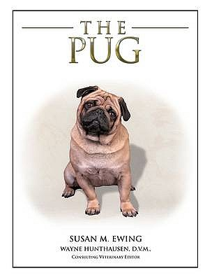 The Pug - Ewing, Susan M., and Hunthausen, Wayne L.