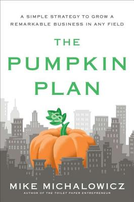 The Pumpkin Plan: A Simple Strategy to Grow a Remarkable Business in Any Field - Michalowicz, Mike