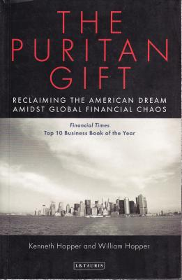 The Puritan Gift: Reclaiming the American Dream Amidst Global Financial Chaos - Hopper, Ken, and Hopper, Will