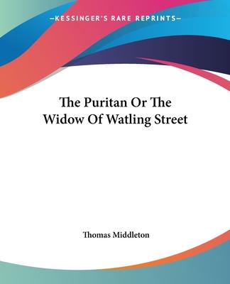 The Puritan or the Widow of Watling Street - Middleton, Thomas, Professor