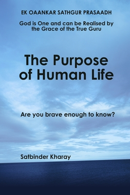 The Purpose of Human Life - Kharay, Satbinder