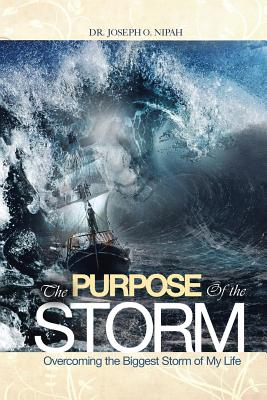 The Purpose of the Storm: Overcoming the Biggest Storm of My Life - Nipah, Dr Joseph O
