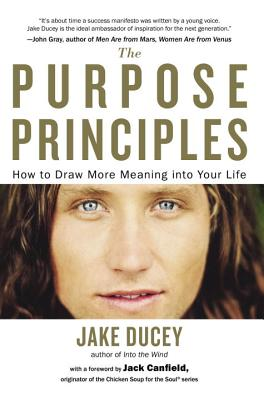 The Purpose Principles: How to Draw More Meaning Into Your Life - Ducey, Jake, and Canfield, Jack (Foreword by)