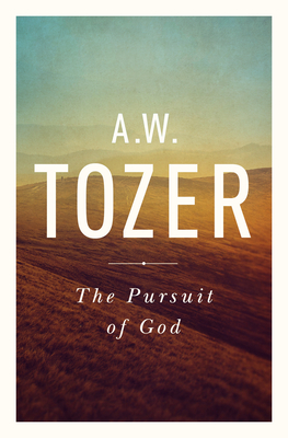 The Pursuit of God: The Human Thirst for the Divine - Tozer, A W