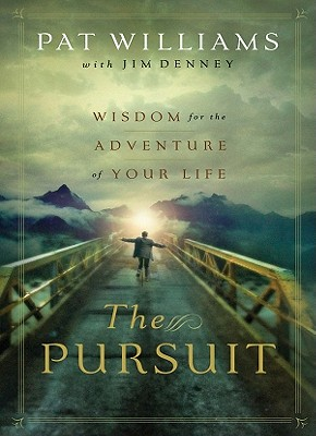 The Pursuit: Wisdom for the Adventure of Your Life - Williams, Pat, and Denney, Jim
