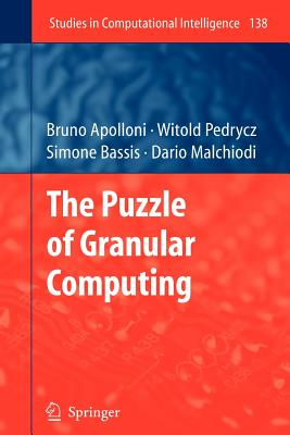 The Puzzle of Granular Computing - Apolloni, Bruno, and Pedrycz, Witold, and Bassis, Simone