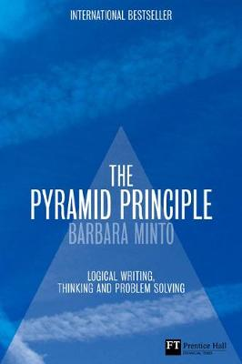 The Pyramid Principle: Logic in Writing and Thinking - Minto, Barbara
