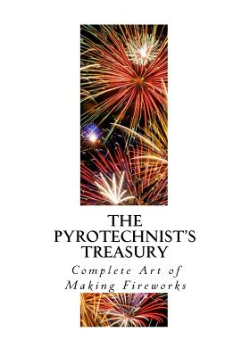The Pyrotechnist's Treasury: Complete Art of Making Fireworks - Kentish, Thomas