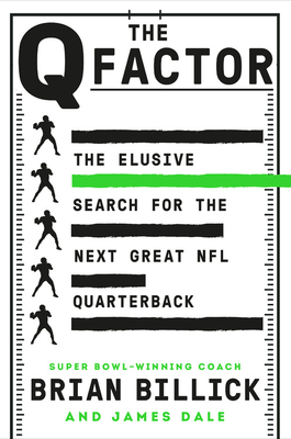 The Q Factor: The Elusive Search for the Next Great NFL Quarterback - Billick, Brian, and Dale, James
