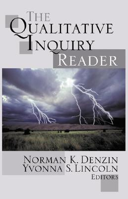 The Qualitative Inquiry Reader - Denzin, Norman K, and Lincoln, Yvonna S, Dr.