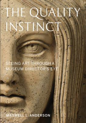 The Quality Instinct: Seeing Art Through a Museum Director's Eye - Anderson, Maxwell L