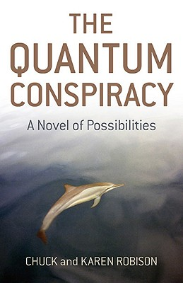 The Quantum Conspiracy: A Novel of Possibilities - Robison, Chuck, and Robison, Karen