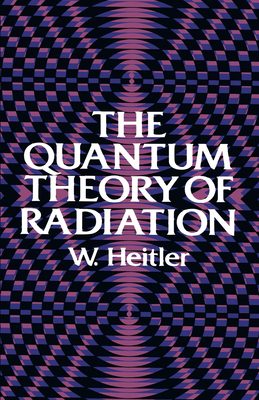 The Quantum Theory of Radiation: Third Edition - Heitler, W