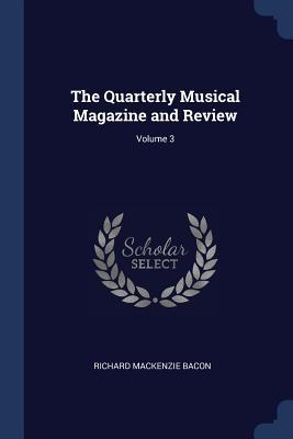 The Quarterly Musical Magazine and Review; Volume 3 - Bacon, Richard MacKenzie
