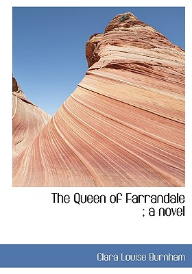 The Queen of Farrandale; A Novel - Burnham, Clara Louise