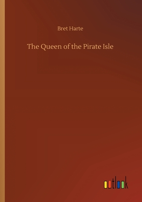 The Queen of the Pirate Isle - Harte, Bret