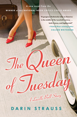 The Queen of Tuesday: A Lucille Ball Story - Strauss, Darin