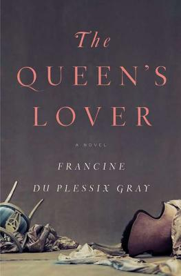 The Queen's Lover - Gray, Francine Du Plessix