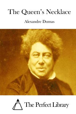 The Queen's Necklace - Dumas, Alexandre, and The Perfect Library (Editor)