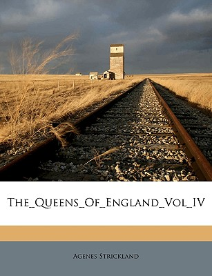The Queens of England Vol IV - Strickland, Agenes
