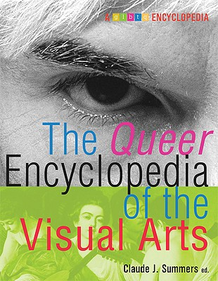 The Queer Encyclopedia of the Visual Arts - Summers, Claude J (Editor)