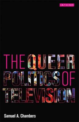 The Queer Politics of Television - Chambers, Samuel A