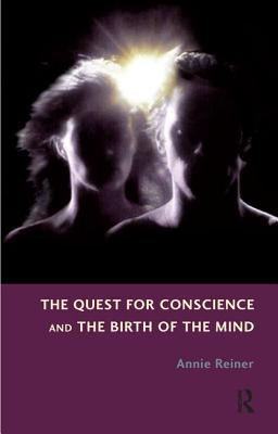 The Quest for Conscience and the Birth of the Mind - Reiner, Annie